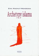 Archetypy islamu - Ewa Machut-Mendecka | mała okładka