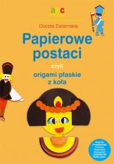 Papierowe postaci czyli origami płaskie z koła ABC Origami - Dorota Dziamska | mała okładka