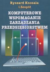 Komputerowe wspomaganie zarządzania przedsiębiorstwem - Ryszard Knosala | mała okładka