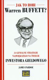 Jak to robi Warren Buffett 24 genialne strategie największego na świecie inwestora giełdowego - James Pardoe | mała okładka