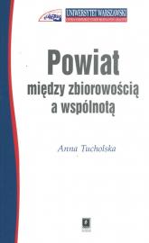 Powiat między zbiorowością a wspólnotą - Anna Tucholska | mała okładka