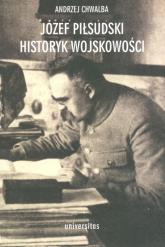 Józef Piłsudski Historyk wojskowości - Andrzej Chwalba | mała okładka