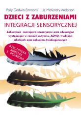 Dzieci z zaburzeniami integracji sensorycznej zaburzenia rozwojowo-sensoryczne oraz edukacyjne wystepujące w ramach autyzmu , ADHD, trudności szko - Godwin Emmons Polly, McKendry Anderson  Liz | mała okładka