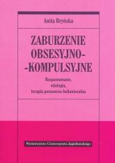 Zaburzenie obsesyjno- kompulsyjne Rozpoznawanie, etiologia, terapia poznawczo-behawioralna - Anita Bryńska | mała okładka
