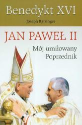 Jan Paweł II Mój umiłowany poprzednik - XVI Benedykt | mała okładka