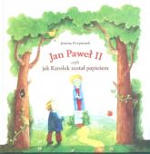 Jan Paweł II czyli jak Karolek został papieżem - Joanna Krzyżanek | mała okładka