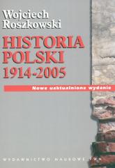 Historia Polski 1914-2005 - Wojciech Roszkowski | mała okładka