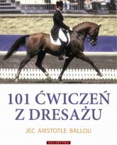 101 ćwiczeń z dresażu dla konia i jeźdźca - Aristotle Jec | mała okładka