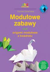 Modułowe zabawy czyli origami modułowe z kwadratu - Dorota Dziamska | mała okładka