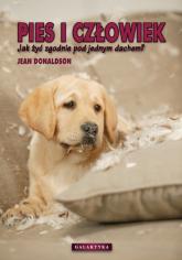 Pies i człowiek Jak żyć zgodnie pod jednym dachem. - Jean Donaldson   mała okładka