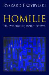 Homilie na ewangelię dzieciństwa - Ryszard Przybylski | mała okładka