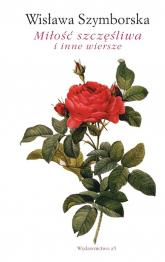 Miłość szczęśliwa i inne wiersze - Wisława Szymborska | mała okładka
