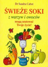 Świeże soki z warzyw i owoców mogą uratować Twoje życie - Sandra Cabot | mała okładka
