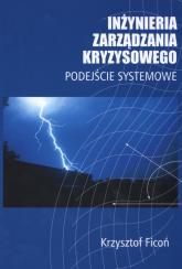 Inżynieria zarządzania kryzysowego Podejście Systemowe - Krzysztof Ficoń | mała okładka