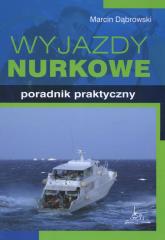 Wyjazdy nurkowe Poradnik praktyczny - Marcin Dąbrowski | mała okładka