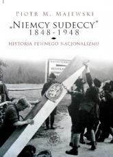 Niemcy sudeccy 1848-1948 historia pewnego nacjonalizmu - Majewski Piotr M. | mała okładka