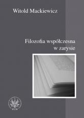 Filozofia współczesna w zarysie - Witold Mackiewicz | mała okładka