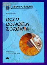 Oczy odbiciem zdrowia Irydologia i ziołolecznictwo - Marek Woźniak | mała okładka