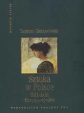 Sztuka w Polsce od I do III Rzeczypospolitej - Tadeusz Chrzanowski | mała okładka