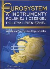 Eurosystem a instrumenty polskiej i czeskiej polityki pieniężnej - Wiesława Przybylska-Kapuścińska | mała okładka