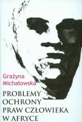 Problemy ochrony praw człowieka w Afryce - Grażyna Michałowska | mała okładka