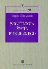 Socjologia życia publicznego Tom 3 - Edmund Wnuk-Lipiński | mała okładka