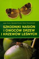 Szkodniki nasion i owoców drzew i krzewów leśnych - Stocki Jacek, Kinelski Stanisław, Dzwonkowski | mała okładka
