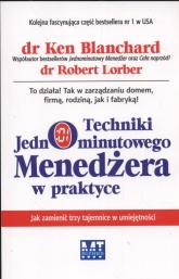 Techniki jednominutowego menedżera w praktyce Jak zamienić trzy tajemnice w umiejętności - Blanchard Ken,  Lorber Robert | mała okładka
