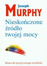 Nieskończone źródło twojej mocy Klucz do pozytywnego myślenia - Joseph Murphy | mała okładka