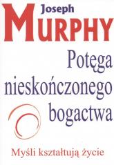 Potęga Nieskończonego Bogactwa Myśli kształtują życie - Joseph Murphy | mała okładka