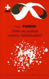 Gdzie się podziali wszyscy intelektualiści - Frank Furedi   mała okładka