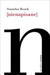 Nienapisane - Stanisław Rosiek | mała okładka