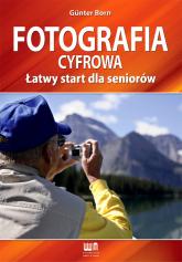 Fotografia cyfrowa Łatwy start dla seniorów - Gunter Born   mała okładka