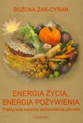 Energia życia energia pożywienia Praktyczne sposoby wzmocnienia zdrowia - Bożena Żak-Cyran | mała okładka