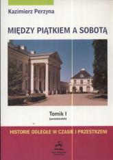 Między piątkiem a sobotą  Tom 1 poniedziałek Historie odległe w czasie i przestrzeni - Kazimierz Perzyna   mała okładka