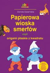 Papierowa wioska smerfów czyli origami płaskie z kwadratu - Dorota Dziamska | mała okładka