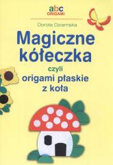 Magiczne kółeczka czyli origami płaskie z koła - Dorota Dziamska | mała okładka