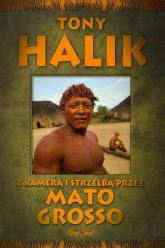 Z kamerą i strzelbą przez Mato Grosso - Tony Halik   mała okładka