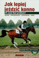 Jak lepiej jeździć konno z płytą DVD - Hess Christoph, Schlemm Petra | mała okładka