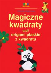Magiczne kwadraty czyli origami płaskie z kwadratu - Dorota Dziamska | mała okładka