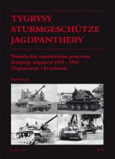 Tygrysy Sturmgeschütze Jagdpanthery. Niemieckie samodzielne pancerne formacje wsparcia 1939 - 1945 Organizacja i liczebność - Daniel Koreś   mała okładka