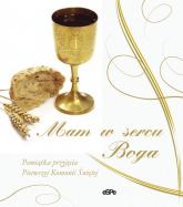 Mam w sercu Boga! Pamiątka przyjęcia Pierwszej Komunii Świętej -  | mała okładka
