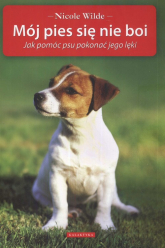 Mój pies się nie boi Jak pomóc psu pokonać jego lęki - Nicole Wilde   mała okładka