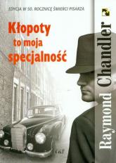 Kłopoty to moja specjalność - Raymond Chandler | mała okładka