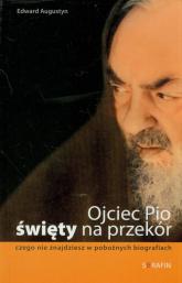 Ojciec Pio Święty na przekór czego nie znajdziesz w pobożnych biografiach - Edward Augustyn | mała okładka