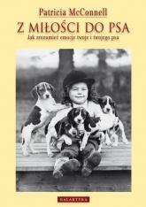 Z miłości do psa Jak zrozumieć emocje twoje i twojego psa - Patricia McConnell   mała okładka