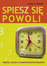 Spiesz się powoli Więcej czasu w zwariowanym świecie - Seiwert Lothar J. | mała okładka