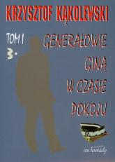 Generałowie giną w czasie pokoju Tom 1 - Krzysztof Kąkolewski   mała okładka
