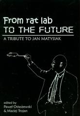 From rat lab to the future A Tribute to Jan Matysiak - Ostaszewski Paweł, Trojan Maciej | mała okładka