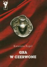 Gra w czerwone - Katarzyna Rygiel | mała okładka